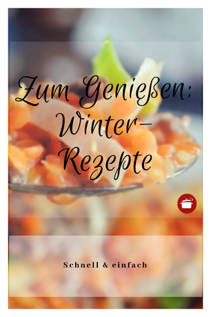 #Winter-Rezepte schnell & einfach - zum Genießen