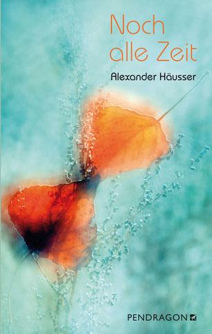 Alexander Häusser: Noch alle Zeit (Roman)