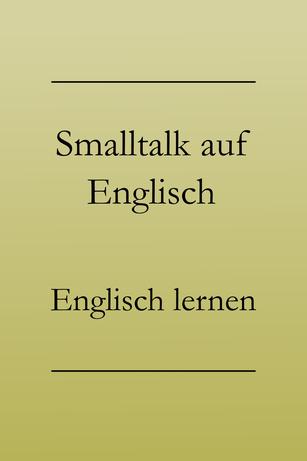 Alltagsenglisch lernen: Nützliche Redewendungen für Smalltalk auf Englisch. #englischlernen