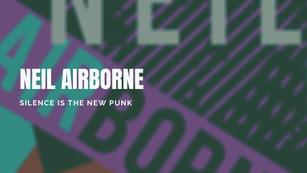 Neil Airborne-Stille ist der neue Punk