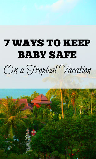 Seven ways to enjoy a fun and safe beach vacation with your baby!