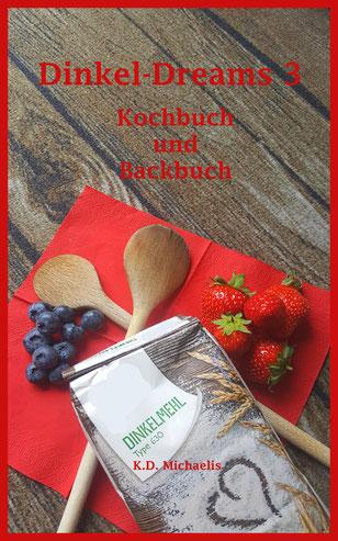 Buch-Cover Dinkel-Dreams 3 Kochbuch und Backbuch von K.D. Michaelis