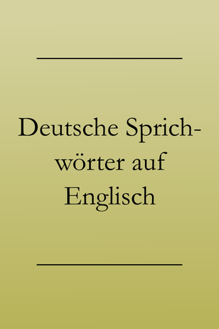 Englisch lernen: Deutsche Sprichwörter und Redewendungen auf Englisch. #englischlernen