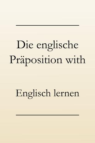 Englisch lernen: Englische Präposition with, Grammatik lernen. #englischlernen