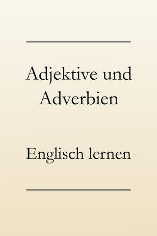 Englische Grammatik lernen: Adjektiv oder Adverb? Englische Adverbien, Verwendung und Bildung. #englischlernen