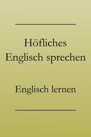 Höflichkeit im Englischen: Höflich bitten und ablehnen.