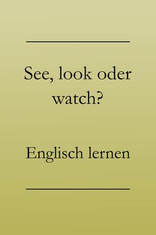 Englisch für Anfänger: see, look, watch - Bedeutungsunterschiede. Sehen, beobachten, betrachten. #englischlernen