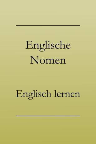 Englisch Grundwortschatz: Die wichtigsten Nomen, Vokabelliste. Flugzeug, Geduld, Streit, Keller, Kind, Tante