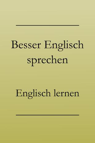 Besser Englisch sprechen lernen, Ausdrucksweise. Englisch verbessern.