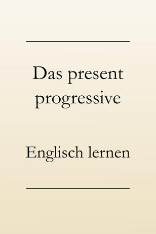 Englische Zeitformen lernen: Present progressive, ing-Form, Verlaufsform im Englischen, englische Grammatik.