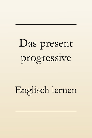 Englische Zeitformen lernen: Present progressive, ing-Form, present continuous im Englischen, englische Grammatik.