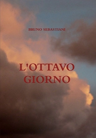 romanzi italy - bruno sebastiani - narrativa italiana - L'ottavo giorno