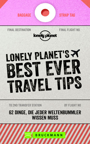 Cover von: Lonely Planet (Hrsg.): Lonely Planet's Best Ever Travel Tips. Bruckmann 2019
