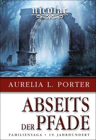 Aurelia L. Porter, Aurelia Porter, Familiensaga, 19. Jahrhundert, Karpaten, Donau, Daker, Kelten, Mystery, Werwolf, heidnische Rituale