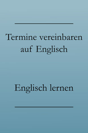Englisch lernen: Termine vereinbaren auf Englisch. Treffen, verfügbar sein, bestätigen.