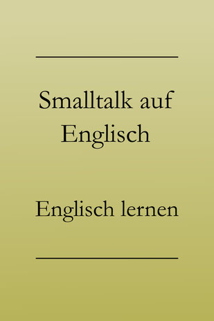 Alltagsenglisch lernen: Nützliche Redewendungen für Smalltalk auf Englisch