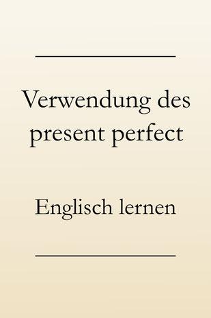 Englische Zeitformen lernen: Present perfect - Verwendung und Signalwörter