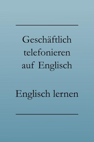 Geschäftlich telefonieren auf Englisch, Liste: Business Englisch. Etw. ausrichten lassen, Infos weiterleiten, zurückrufen.