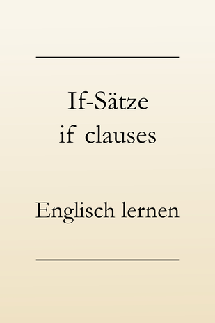 Englische Grammatik, Bildung, if-sätze Typ 1, 2, 3, if-clauses