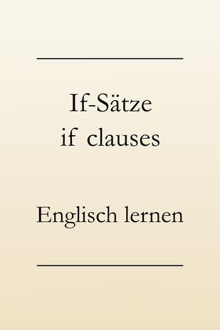 Englische Grammatik: Bildung der if-sätze Typ 1, 2, 3. If-clauses.