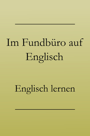 Urlaubsenglisch lernen: Englische Vokabeln fürs Fundbüro, etwas verloren melden und zurückfordern. #englischlernen