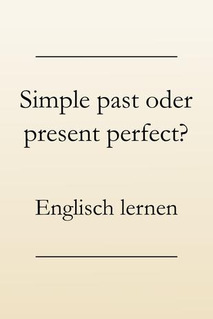 Englische Zeitformen lernen: Simple past oder present perfect? Unterschiede.