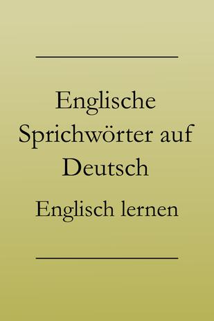 Englisch lernen: Englische Sprichwörter auf Deutsch. Idioms, bildliche Redewendungen.