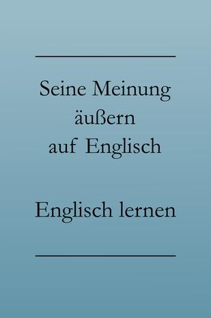 Meinungsäußerung englisch: Englisch lernen