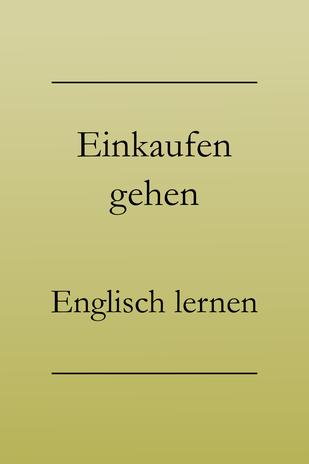 Einkaufen gehen auf Englisch. Englische Sätze und Vokabeln lernen.