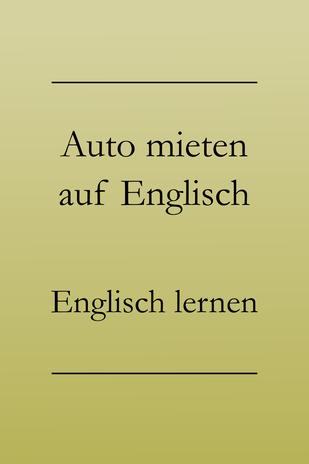 Vokabeln für Mietwagen, Englisch lernen: Haftpflichtversicherung, Vollkasko, Selbstbeteiligung, Panne, Führerschein, tanken... #englischlernen