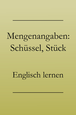 Einkaufen auf Englisch: Mengenangaben, englische Mengeneinheiten. Stück, Strauß, Liter, Schüssel. #englischlernen
