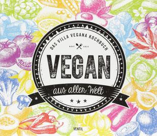 Vegan aus aller Welt: Das Villa Vegana Kochbuch von Miriam Spann und Jens Schmitt - Kochen und Genießen Buch