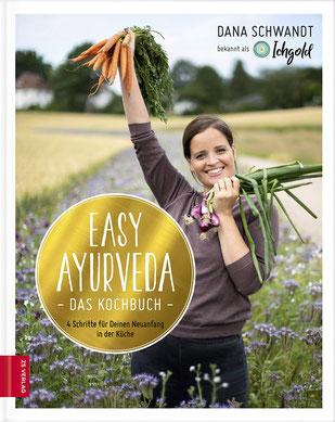 Easy Ayurveda - Das Kochbuch 4 Schritte für deinen Neuanfang in der Küche von Dana Schwandt