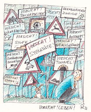 """Ein Mann hockt in der rechten Bildecke vor lauter Warnschilder. Z.B. """"Vorsicht! Steilküste!"""", """"Vorsicht! Stufe!"""" usw. Vorsicht Leben!"""