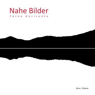 Katalog - Nahe Bilder & Ferne Horizonte / Künstler aus Deutschalnd und Polen / Redaktion und Übersetzung - Stefan Zajonz / Cover - Alexandra Hinz-Wladyka, 2017