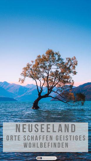 Neuseeland Orte schaffen geistiges Wohlbefinden - Reisen macht gesund und glücklich