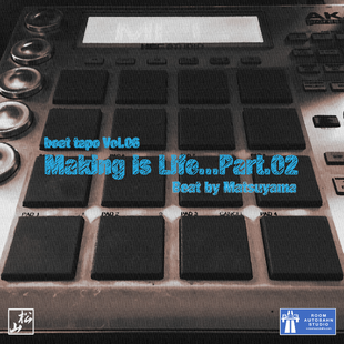 Making is Life...Part.02 / beat tape Vol.02 - beat by Matsuyama