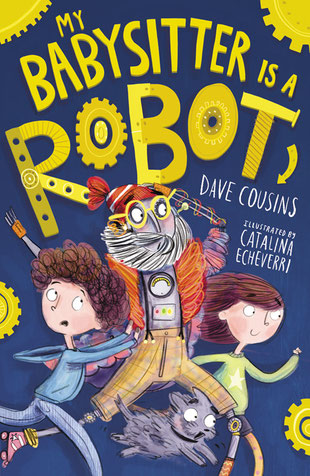My Babysitter is a Robot by Dave Cousins. Ilustrated by Catalina Echeverri. Front cover.