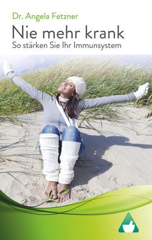 Nie mehr krank - So stärken Sie Ihr Immunsystem von Angela Fetzner  - Buchtipp