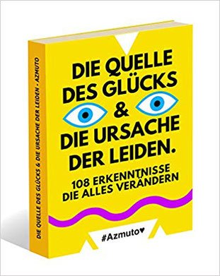 Die Quelle des Glücks und die Ursache der Leiden 108 Erkenntnisse die alles verändern #Azmuto #Bücher #Glück #Weisheiten #lieberglücklich