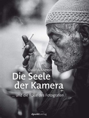 Die Seele der Kamera ... und die Rolle des Fotografen von David duChemin - Die Welt der Fotografie