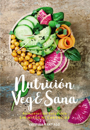 Nutrición Vege & Sana - Alimentación saludable sin mitos ni carencias de Cristina Santiago