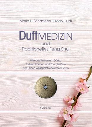 Duftmedizin und traditionelles Feng Shui - Wie das Wissen um Düfte, Farben, Formen und Energieflüsse das Leben wesentlich erleichtern kann von Maria L. Schasteen und  Markus Idl
