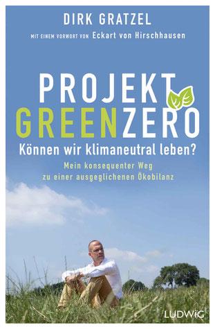 Projekt Green Zero  Können wir klimaneutral leben? Mein konsequenter Weg zu einer ausgeglichenen Ökobilanz - Mit einem Vorwort von Eckart von Hirschhausen von Dirk Gratzel