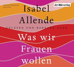 Was wir Frauen wollen von Isabel Allende - Hörbücher zum Wohlfühlen und Glücklichsein