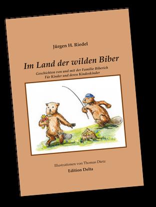 Jürgen H. Riedel: Im Land der wilden Biber - Band 1