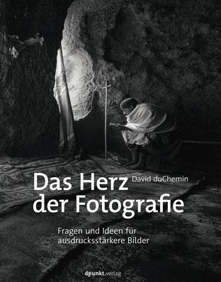 Das Herz der Fotografie von David DuChemin Fragen und Ideen für ausdrucksstärkere Bilder