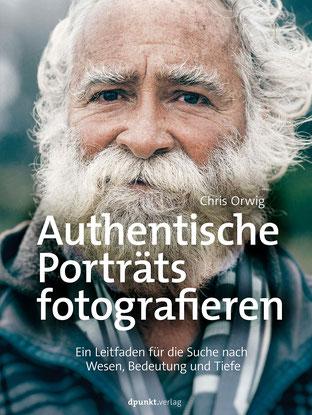 Authentische Porträts fotografieren von Chris Orwig Ein Leitfaden für die Suche nach Wesen, Bedeutung und Tiefe