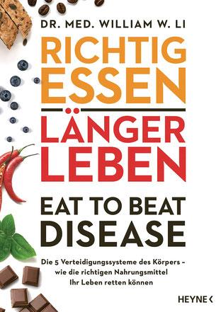 Richtig essen, länger leben Eat to Beat Disease - Die 5 Verteidigungssysteme des Körpers – wie die richtigen Nahrungsmittel Ihr Leben retten können von Dr. med. William W. Li