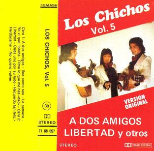 LOS CHICHOS  A dos Amigos * Libertad/ Vol 5